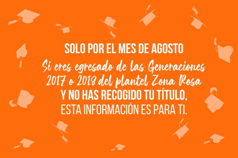Aviso importante para Egresados Titulados de las Generaciones 2017 y 2018 Plantel Zona Rosa