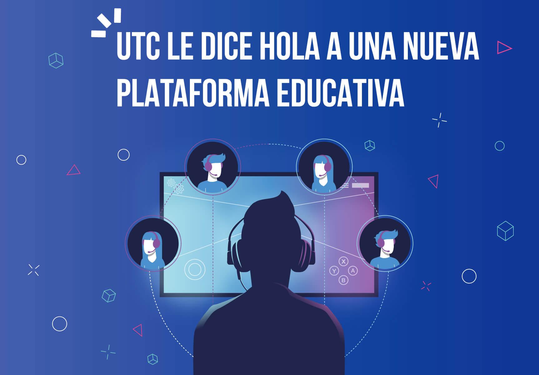 UTC le dice hola a una nueva plataforma educativa
