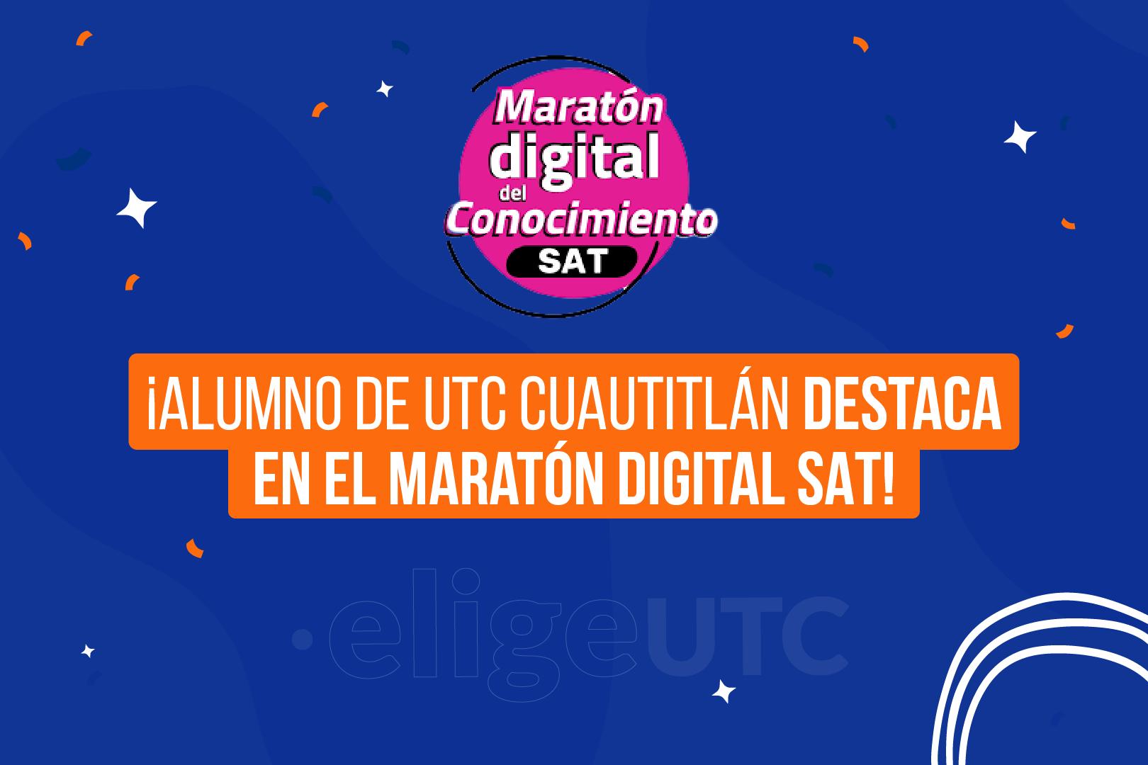 Alumno de la Lic. En Contaduría y Finanzas Plantel Cuautitlán obtiene destacada participación en Maratón Digital SAT